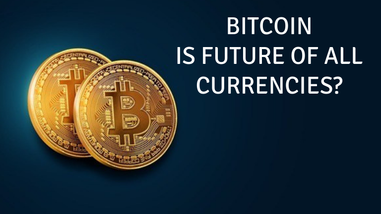 Bitcoin - is future of all currencies