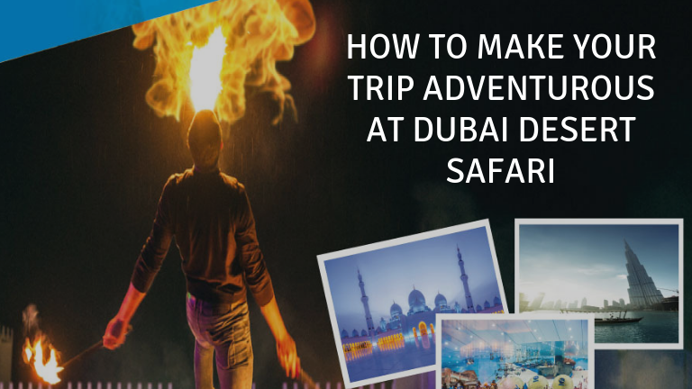 How to make your trip adventurous at Dubai desert safari