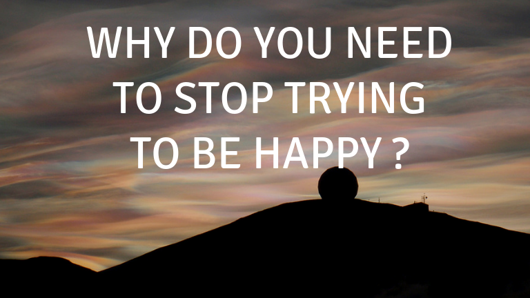 stop trying to be happy