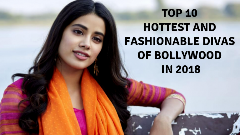 Top 10 Hottest and fashionable divas of Bollywood in 2018