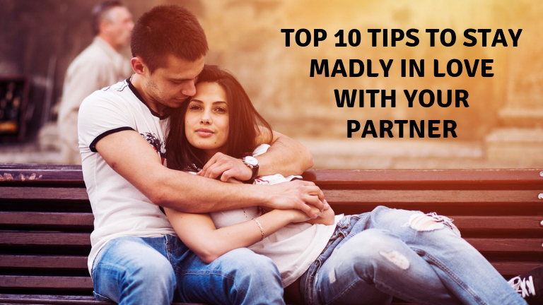 Top 10 tips to stay madly in love with your partner