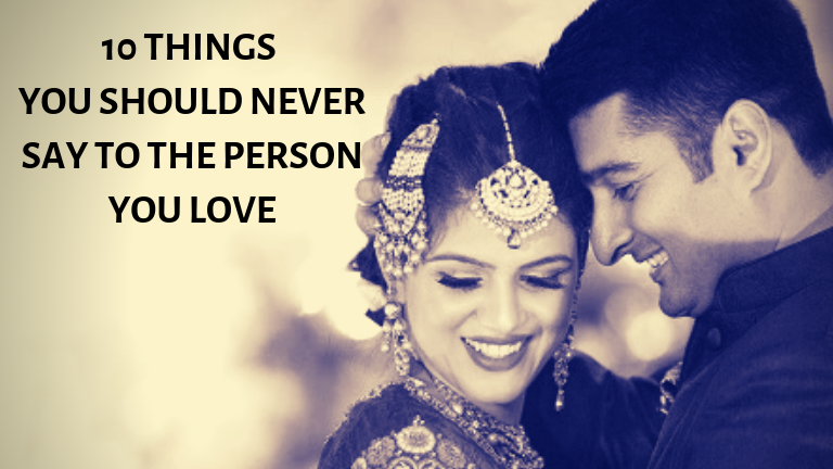 10 Things you should never say to the person you love