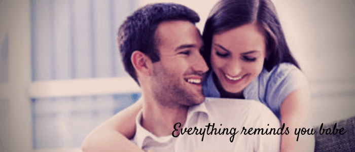 Ways to keep your Girlfriend Happy - Everything reminds you babe