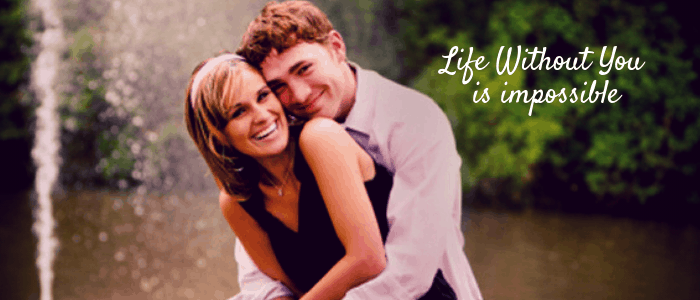 Ways to keep your Girlfriend Happy - Life Without You is impossible