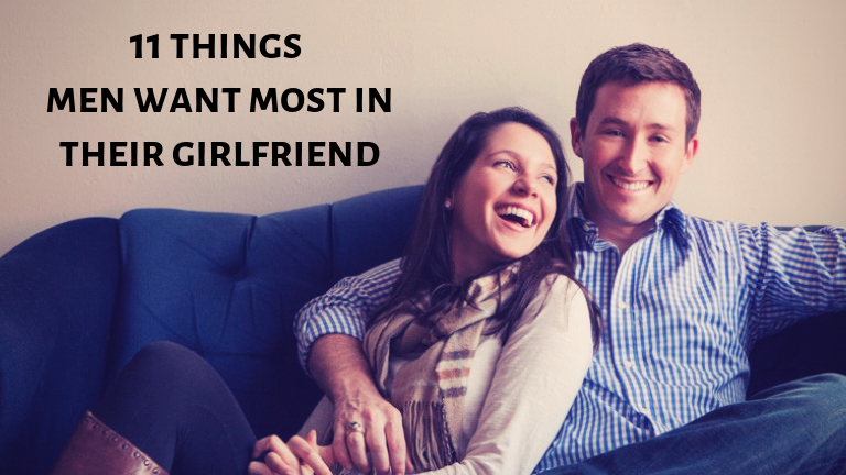 11 things men want most in their girlfriend
