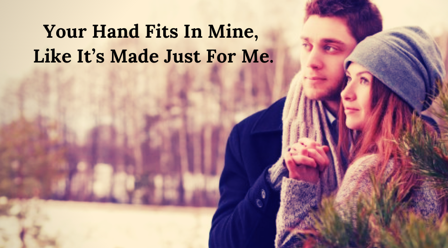 51 Best Flirt Messages for her-Your Hand Fits In Mine