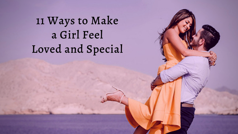 11 Ways to Make a Girl Feel Loved and Special