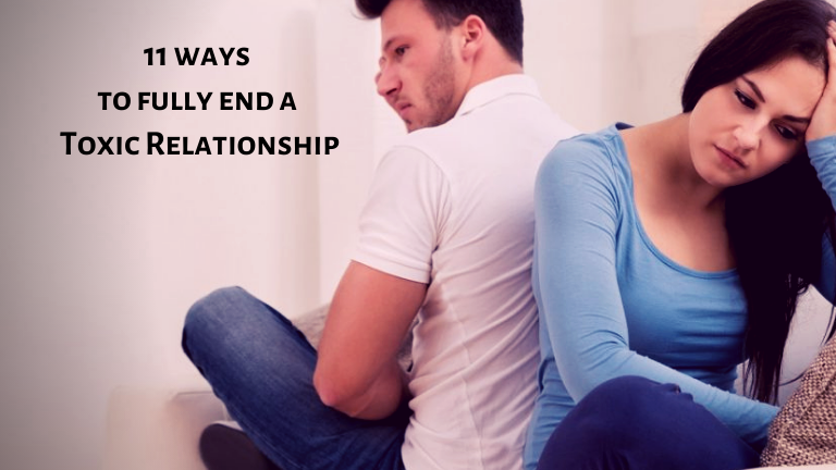 11 Ways to fully end a TOXIC Relationship