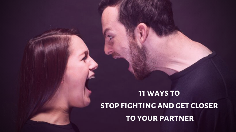 11 ways to stop fighting and get closer to your partner