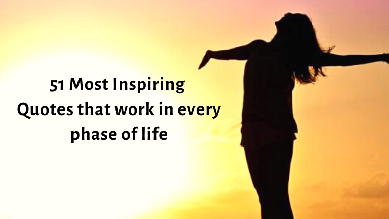 51 Most Inspiring Quotes that work in every phase of life