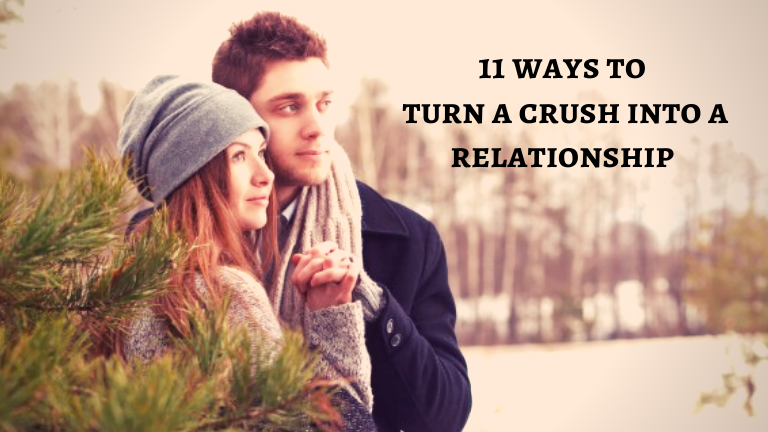 11 Ways to turn a crush into a relationship