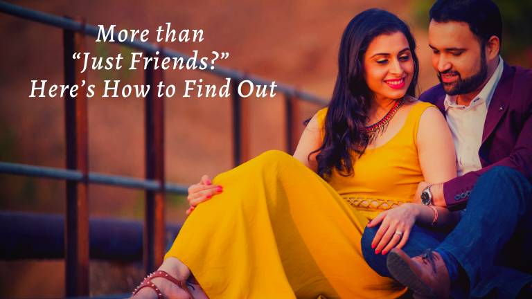 More than Just Friends Here's How to Find Out