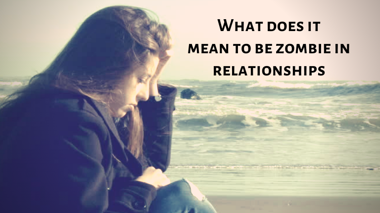 What does it mean to be zombie in relationships