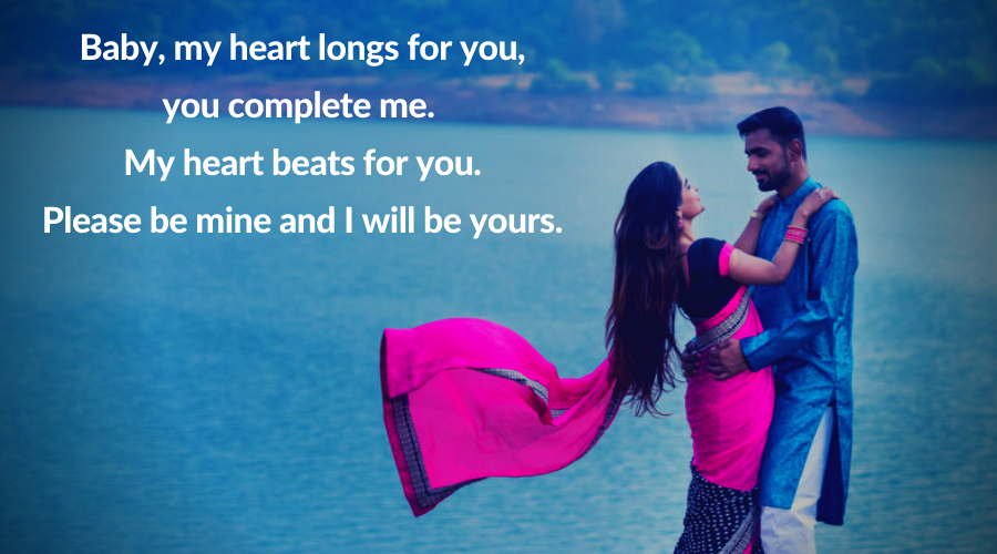 Be Mine Quotes-Baby, my heart longs for you, you complete me. My heart beats for you.