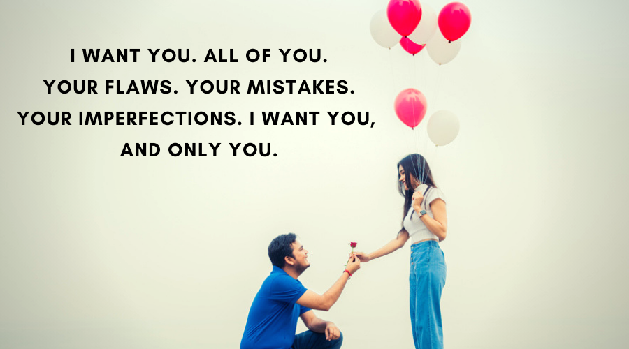 Cute Love Quotes For Her-I want you. All of you. Your flaws. Your mistakes.