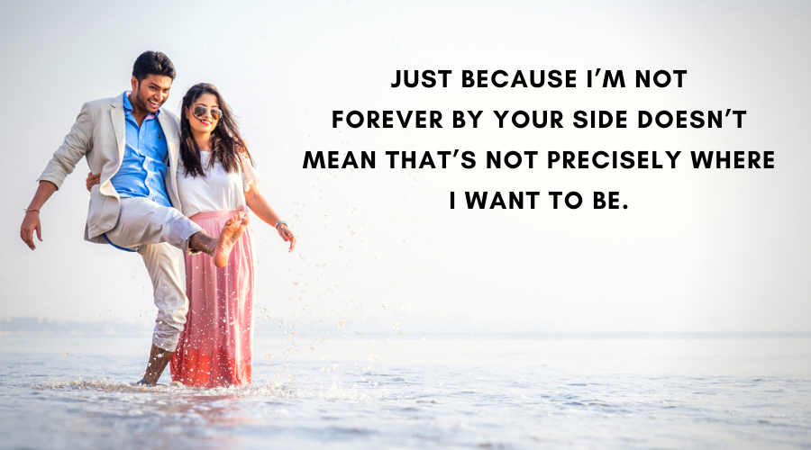 Cute Love Quotes For Her-Just because I'm not forever by your side