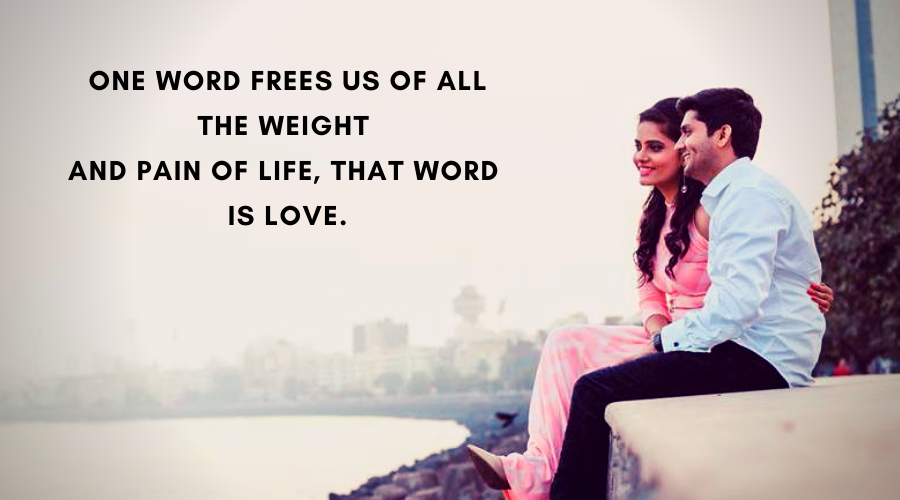 Cute Love Quotes For Her-One word frees us of all the weight and pain of life