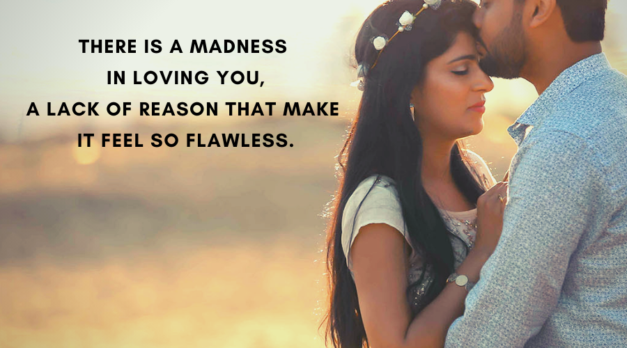 Cute Love Quotes For Her-There is a madness in loving you