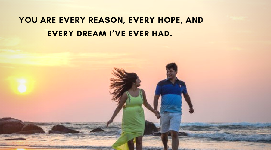 Cute Love Quotes For Her- You are every reason, every hope