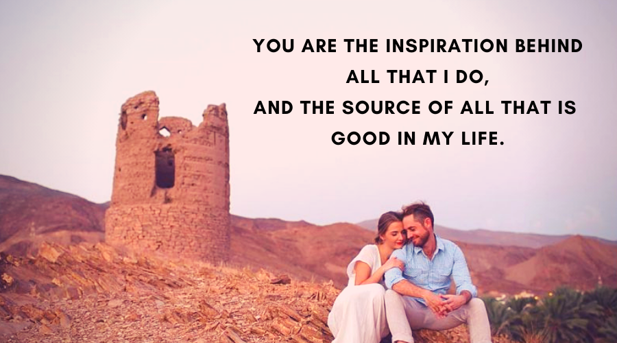 Cute Love Quotes For Her-You are the inspiration behind all that I do