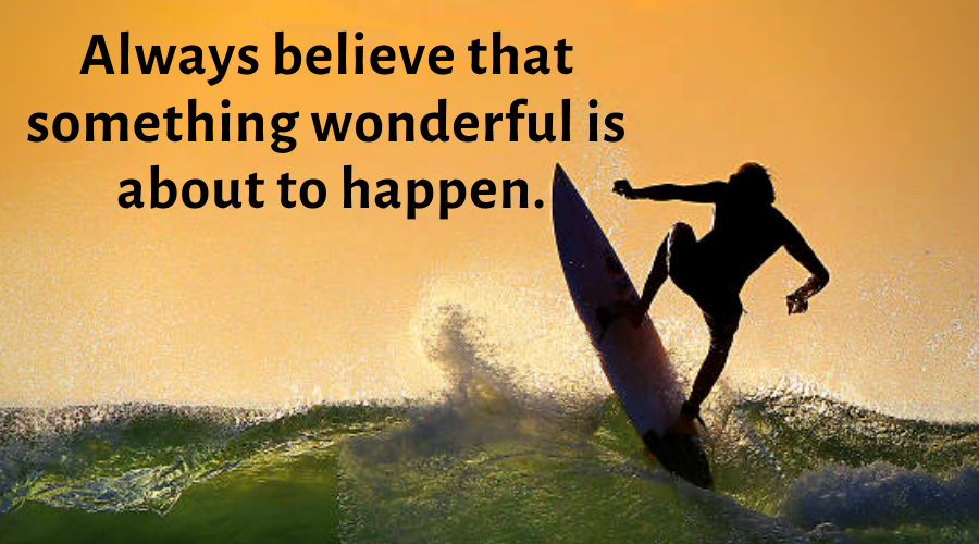 Motivational Quotes-Always believe that something wonderful is about to happen