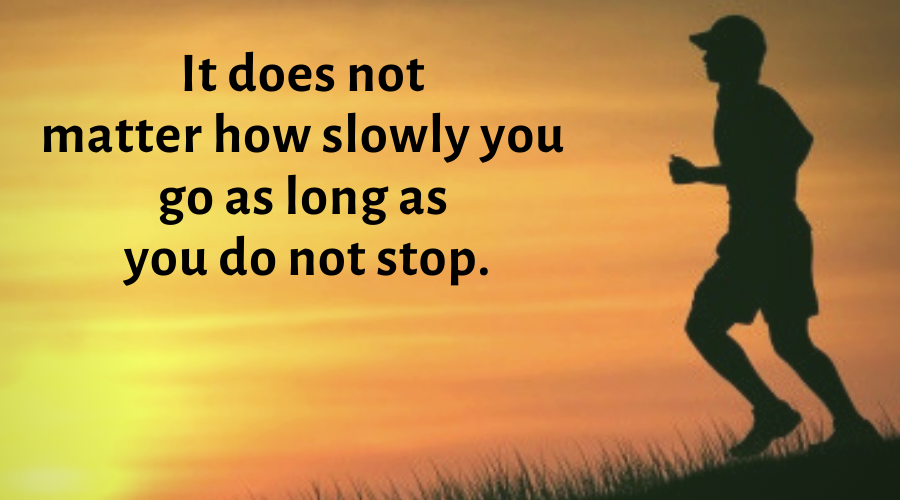 Motivational Quotes-It does not matter how slowly you go as long as you do not stop
