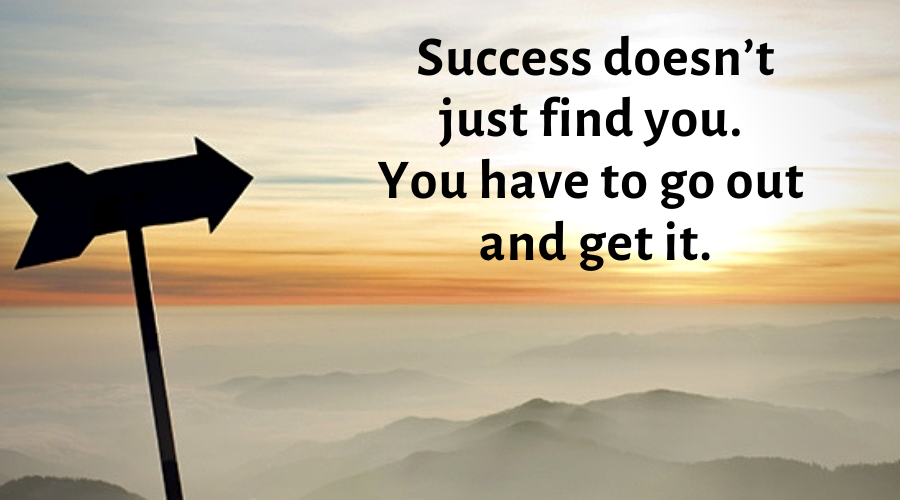 Motivational Quotes-Success doesn't just find you