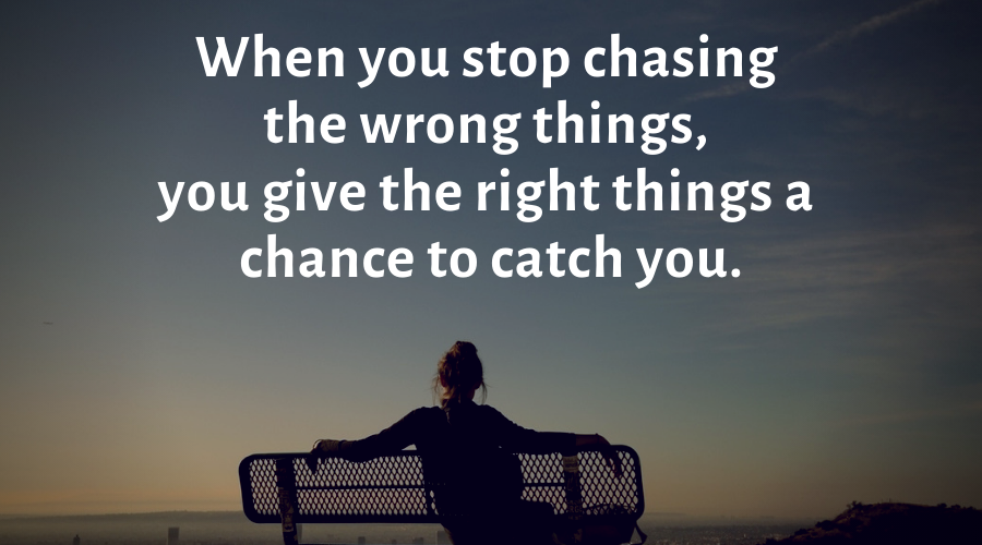 Motivational Quotes-When you stop chasing the wrong things