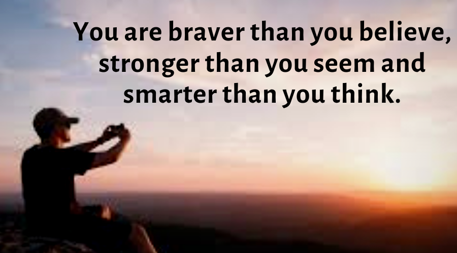 Motivational Quotes-You are braver than you believe