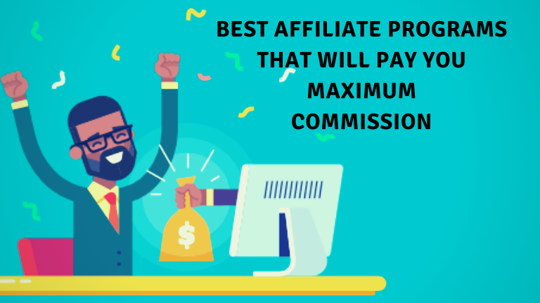 Best Affiliate Programs that will pay you maximum commission