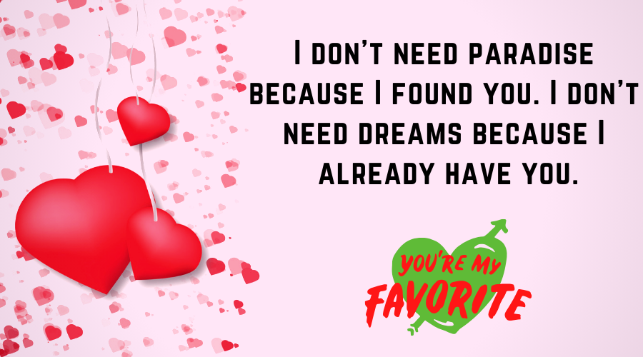Cute Love Quotes for Him From the Heart-I don't need paradise because I found you