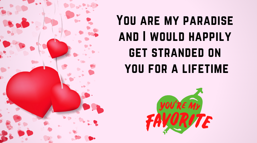 Cute Love Quotes for Him From the Heart-You are my paradise and I would happily get stranded on you for a lifetime