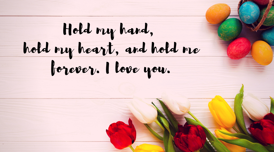 Love Quotes for Him and Her-Hold my hand, hold my heart, and hold me forever. I love you