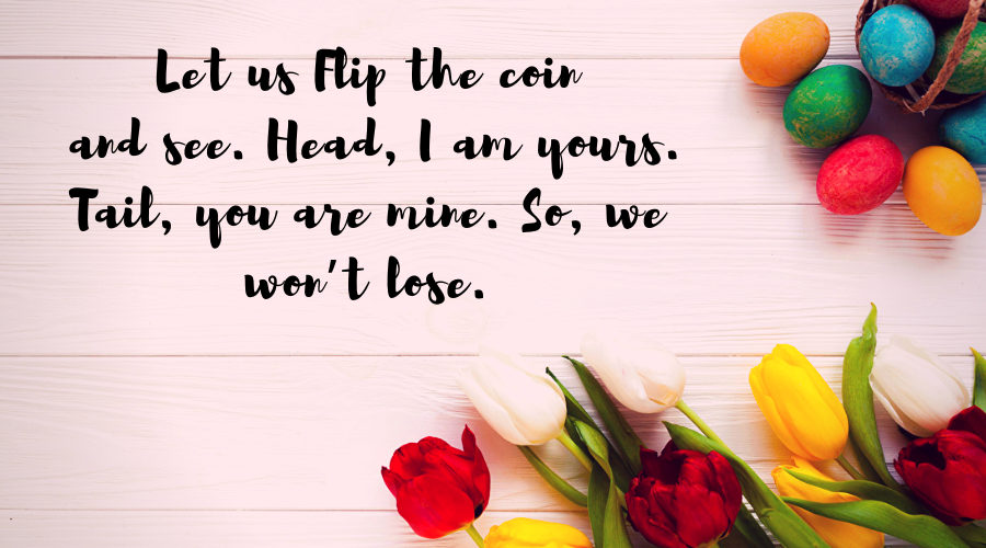 Love Quotes for Him and Her-Let us Flip the coin and see. Head, I am yours. Tail, you are mine.