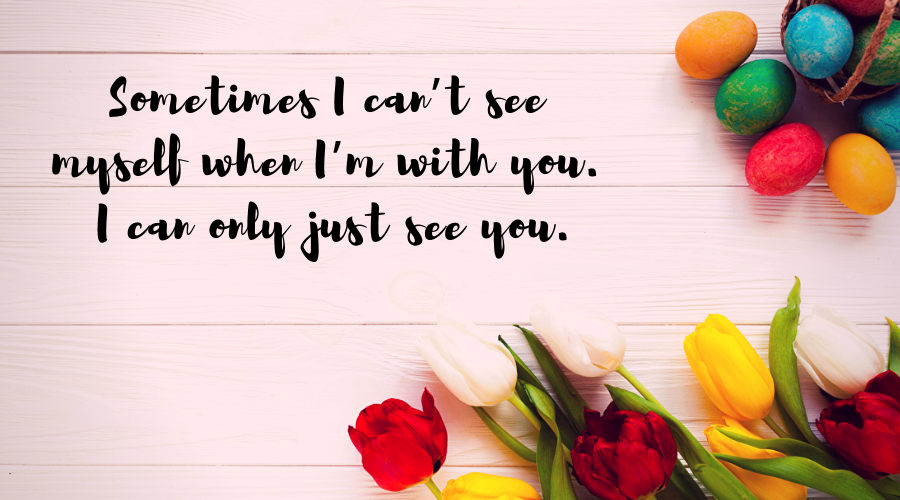 Love Quotes for Him and Her-Sometimes I can't see myself when I'm with you. I can only just see you