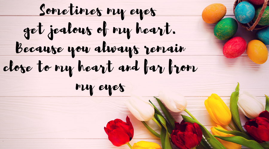 Love Quotes for Him and Her-Sometimes my eyes get jealous of my heart