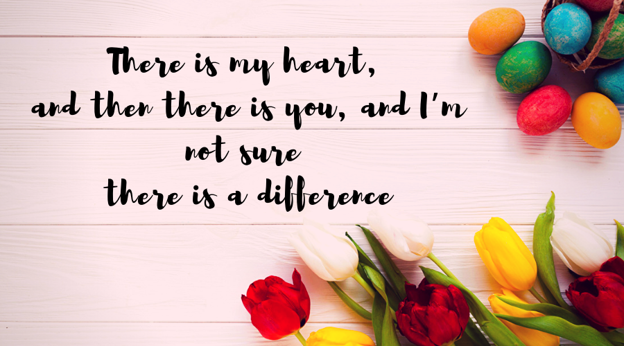 Love Quotes for Him and Her-There is my heart, and then there is you, and I'm not sure there is a difference