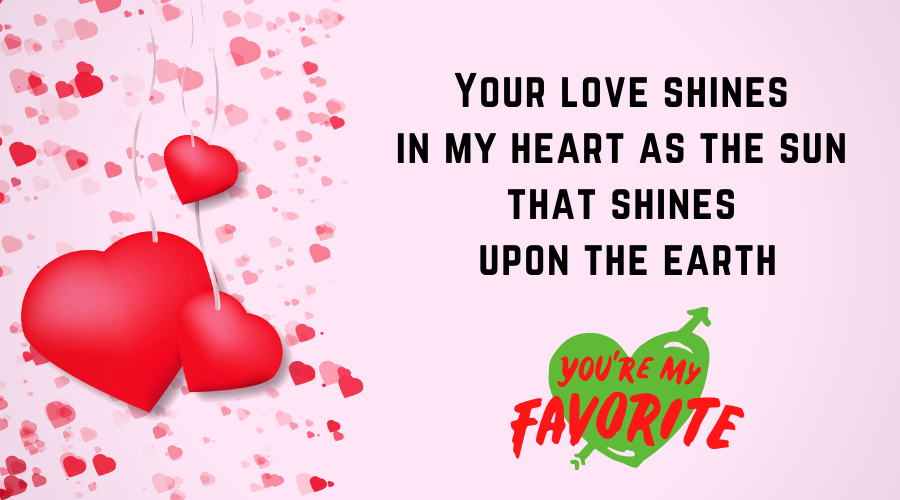 ute Love Quotes for Him From the Heart-Your love shines in my heart as the sun that shines upon the earth