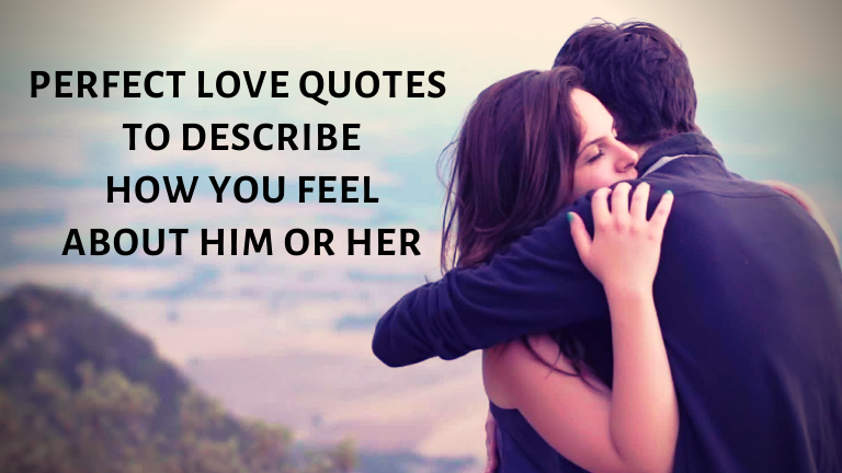 Perfect Love Quotes to Describe How You Feel About Him or Her