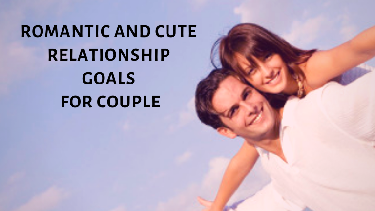 Romantic and Cute Relationship Goals for Couple