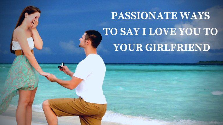 Passionate ways to say I Love You to your GirlFriend