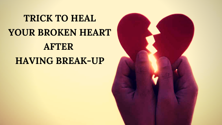 Trick to heal your broken heart after having break-up