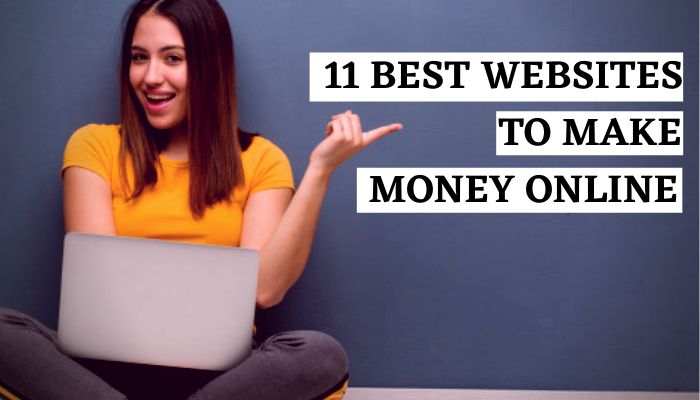 11 BEST WEBSITES TO MAKE MONEY ONLINE