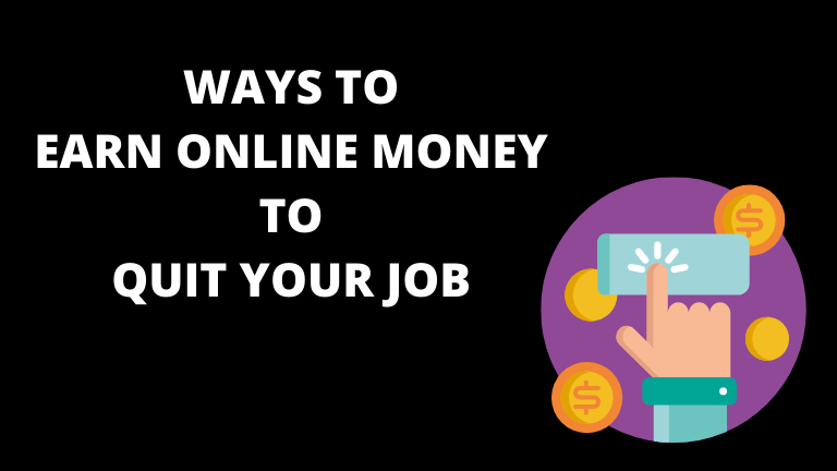 Ways to Earn Online Money to Quit Your Job