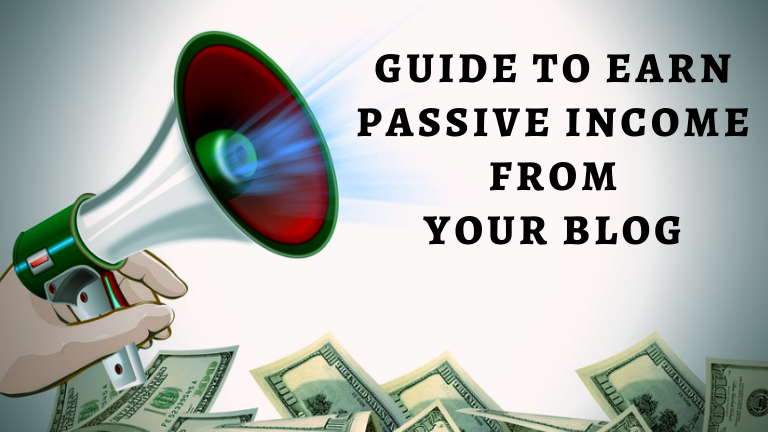 Guide to Earn Passive Income From Your Blog